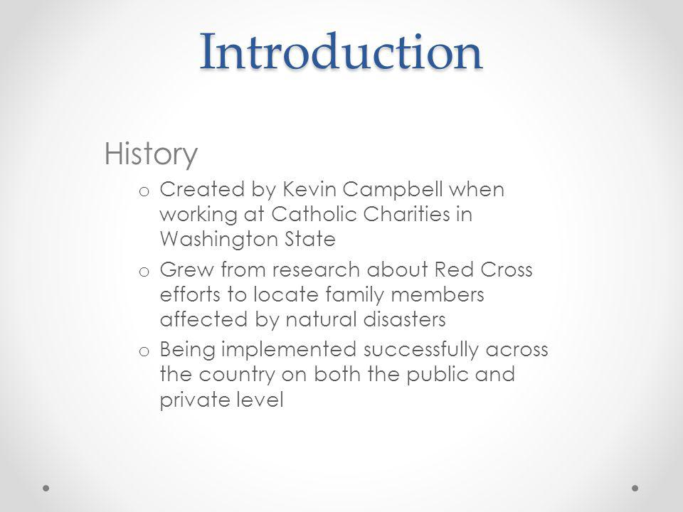 Introduction History. Created by Kevin Campbell when working at Catholic Charities in Washington State.