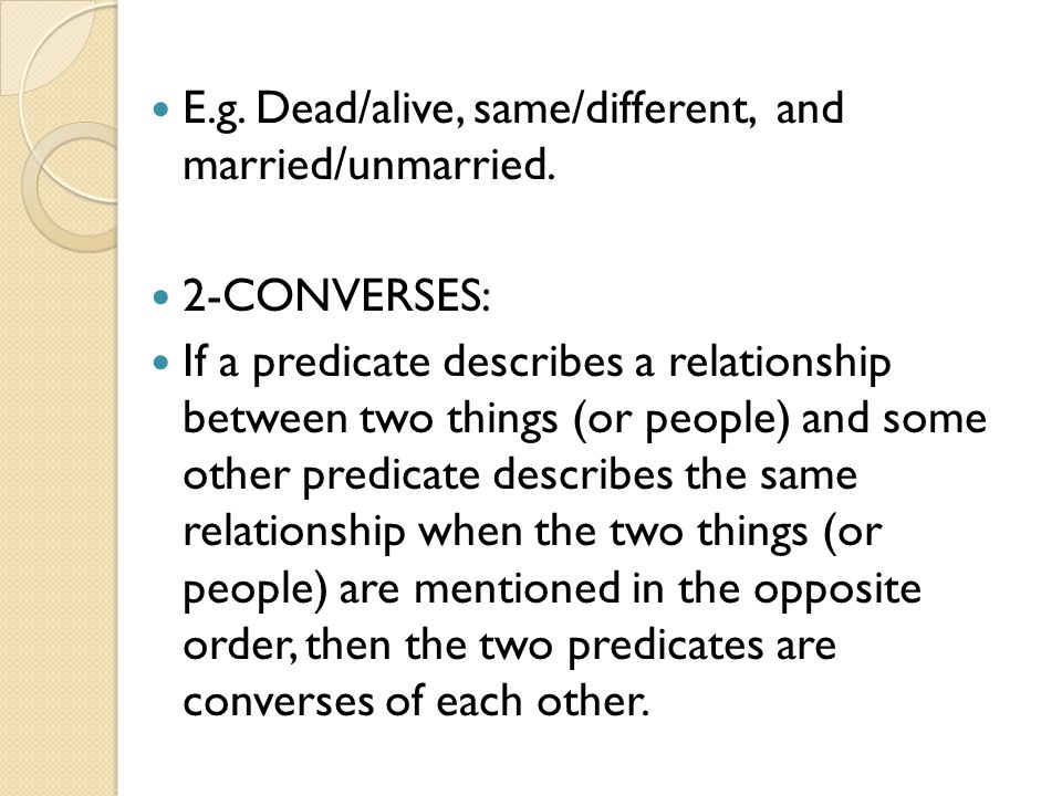 E.g. Dead/alive, same/different, and married/unmarried.