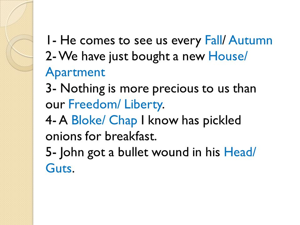 1- He comes to see us every Fall/ Autumn