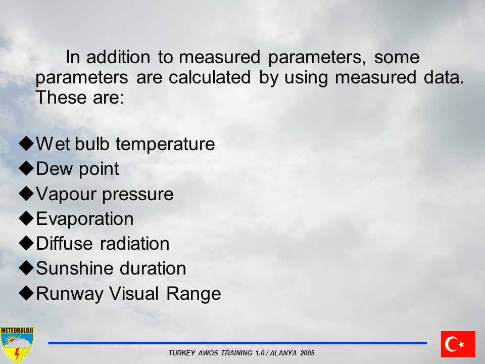 In addition to measured parameters, some parameters are calculated by using measured data. These are: