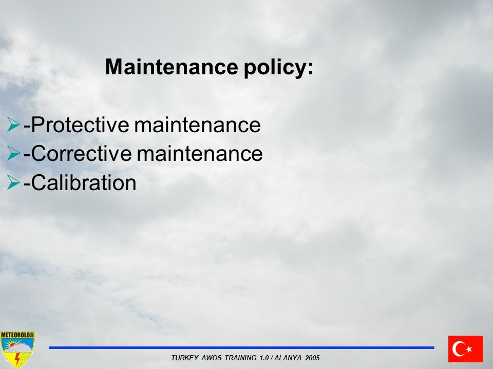Maintenance policy: -Protective maintenance -Corrective maintenance -Calibration