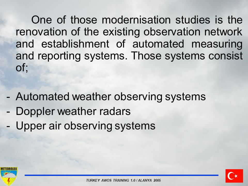 One of those modernisation studies is the renovation of the existing observation network and establishment of automated measuring and reporting systems. Those systems consist of;