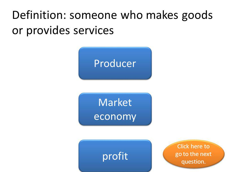 Definition: someone who makes goods or provides services