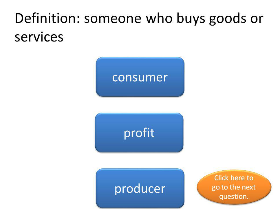 Definition: someone who buys goods or services