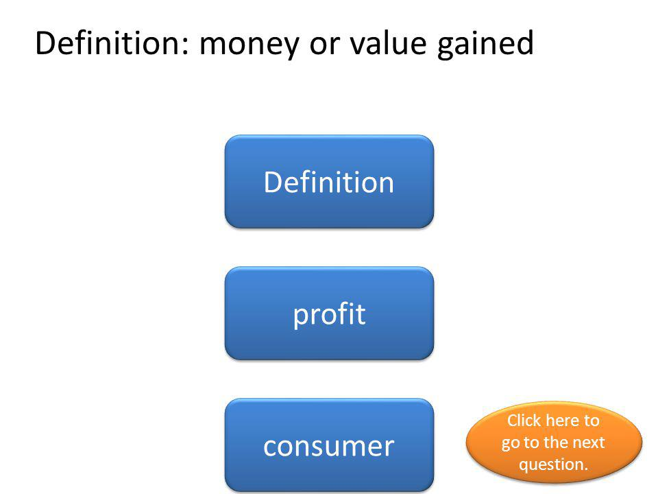 Definition: money or value gained