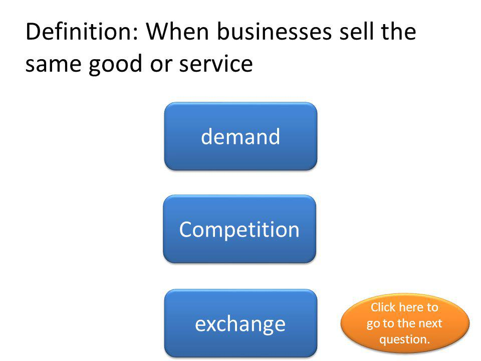 Definition: When businesses sell the same good or service