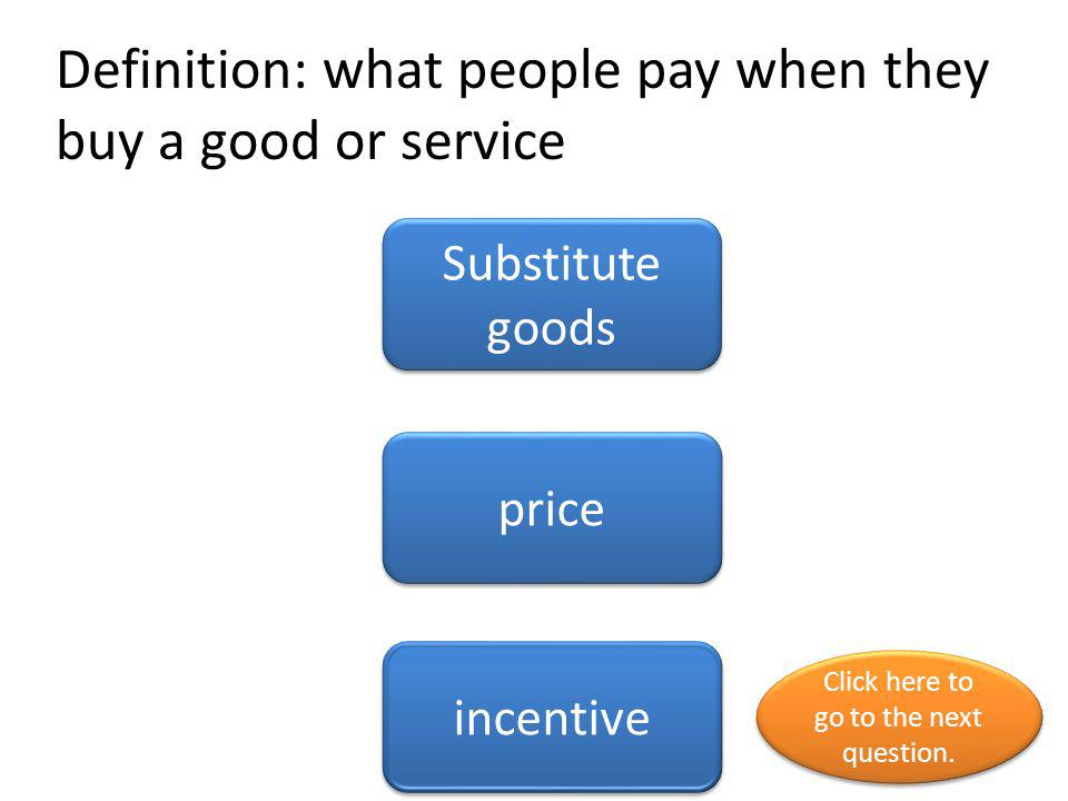Definition: what people pay when they buy a good or service