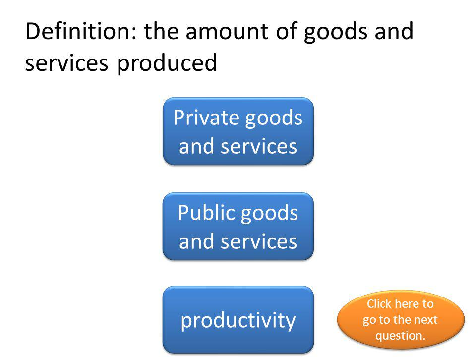 Definition: the amount of goods and services produced