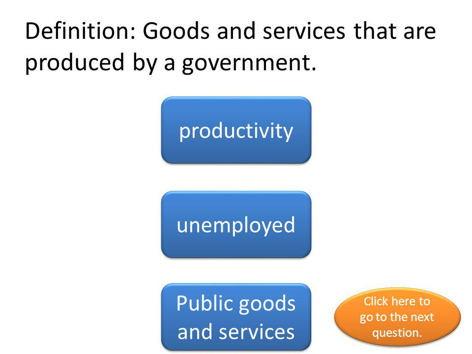 Definition: Goods and services that are produced by a government.