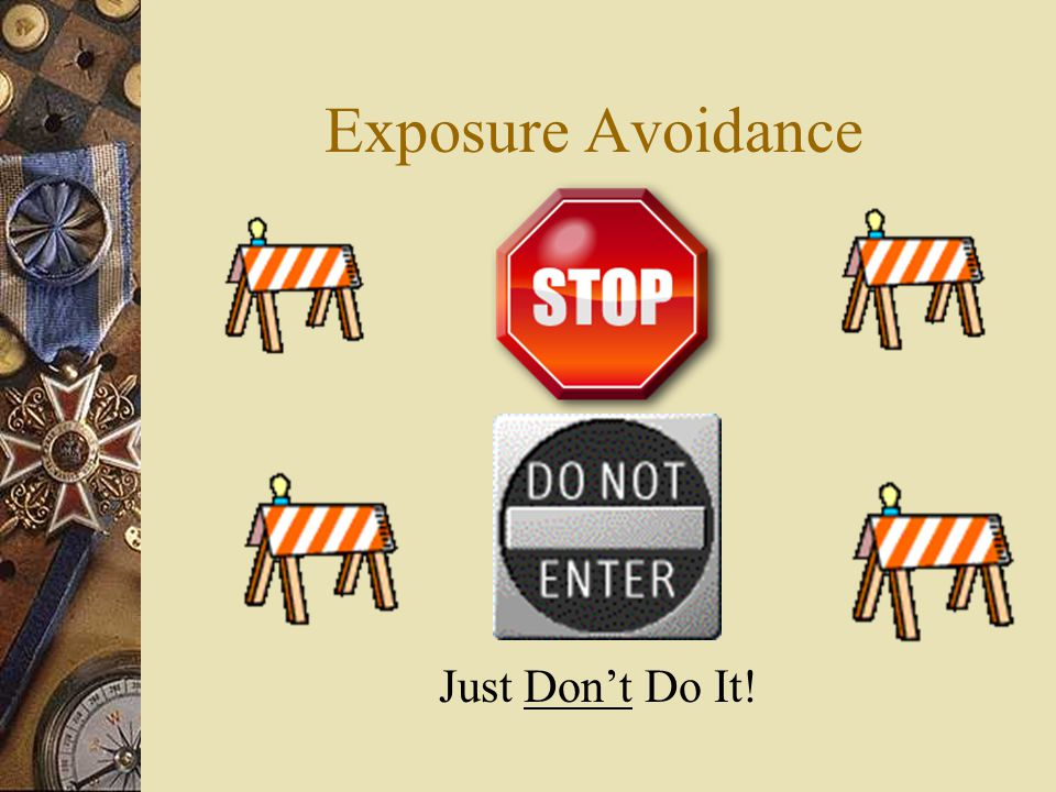 Exposure Avoidance Just Don't Do It!
