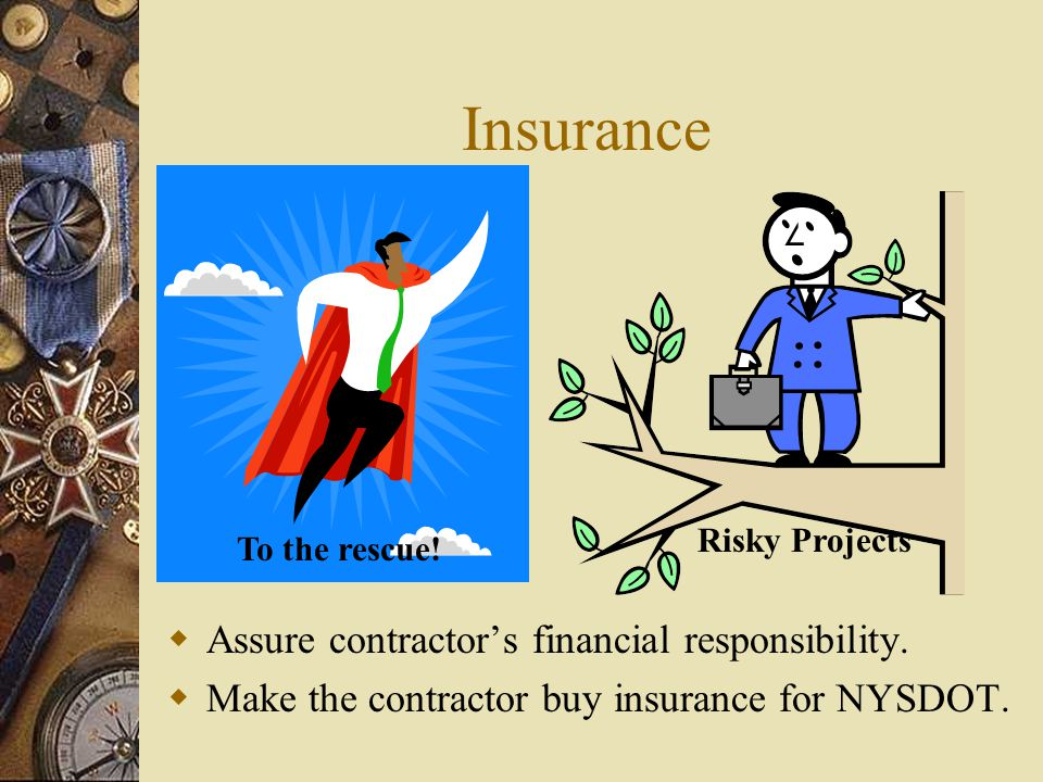 Insurance Assure contractor's financial responsibility.