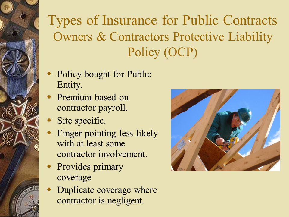 Types of Insurance for Public Contracts Owners & Contractors Protective Liability Policy (OCP)