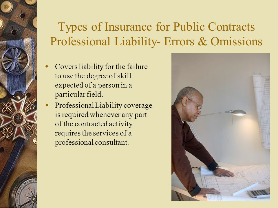 Types of Insurance for Public Contracts Professional Liability- Errors & Omissions