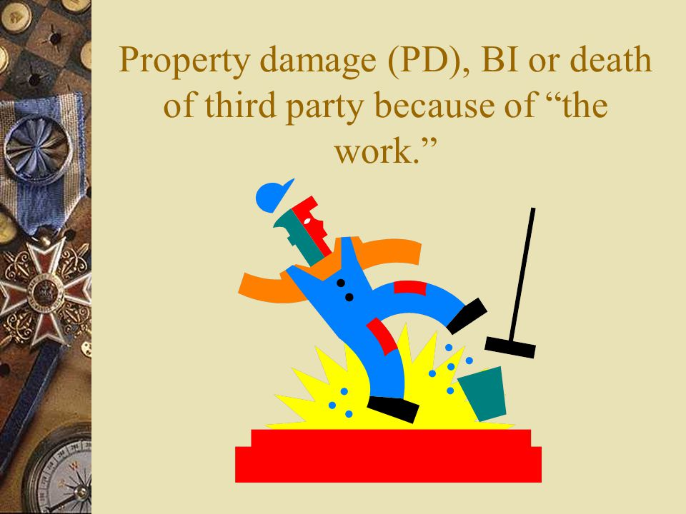 Property damage (PD), BI or death of third party because of the work