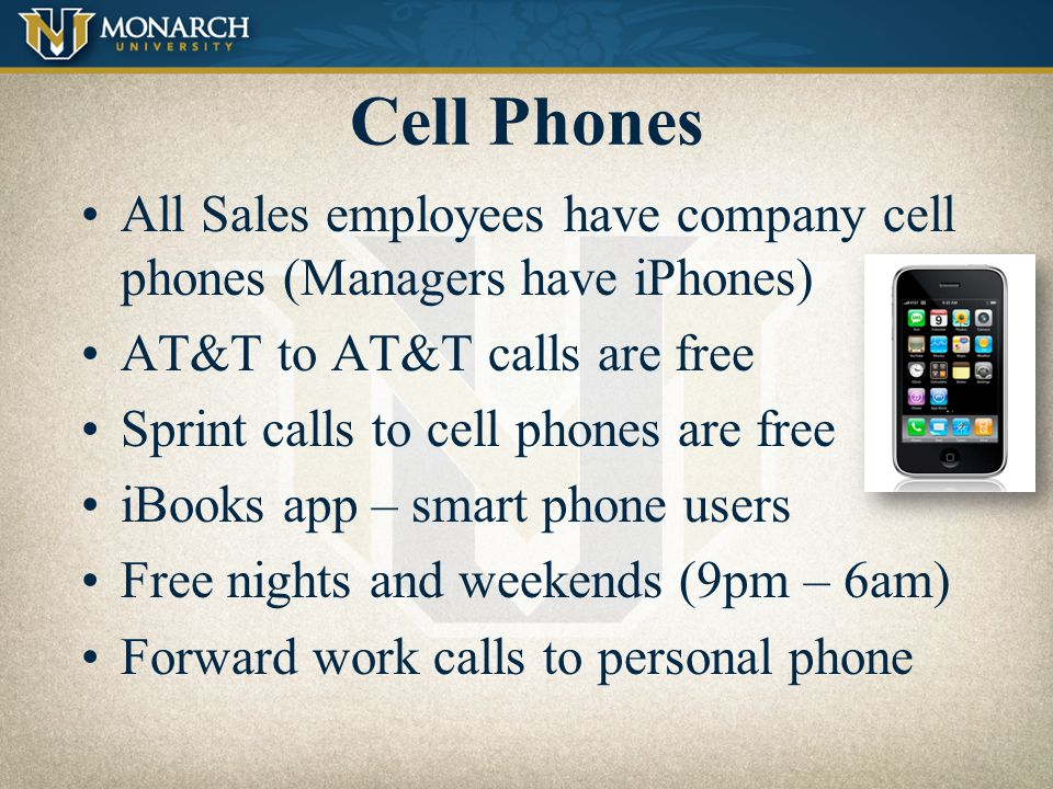 Cell Phones All Sales employees have company cell phones (Managers have iPhones) AT&T to AT&T calls are free.