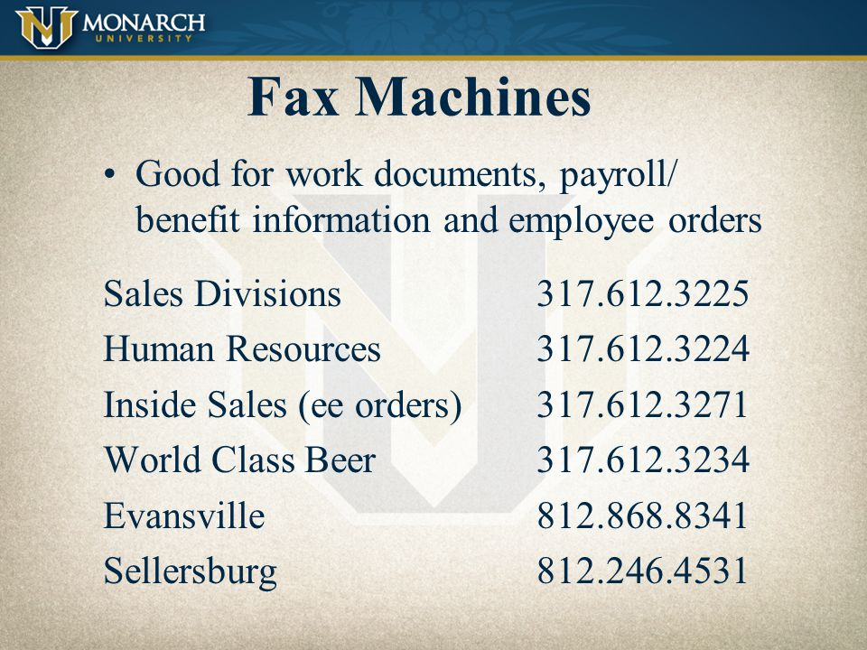 Fax Machines Good for work documents, payroll/ benefit information and employee orders. Sales Divisions 317.612.3225.