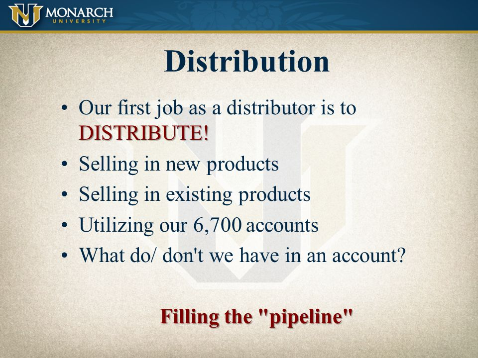 Distribution Our first job as a distributor is to DISTRIBUTE!