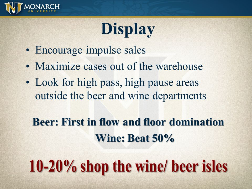Display Encourage impulse sales Maximize cases out of the warehouse
