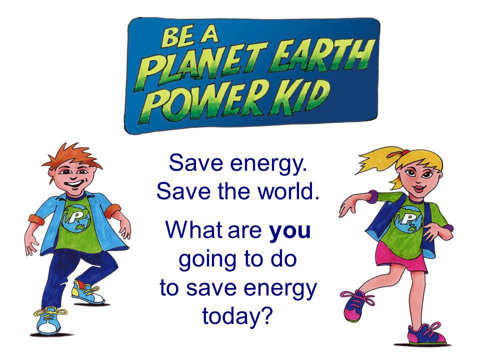 What are you going to do to save energy today