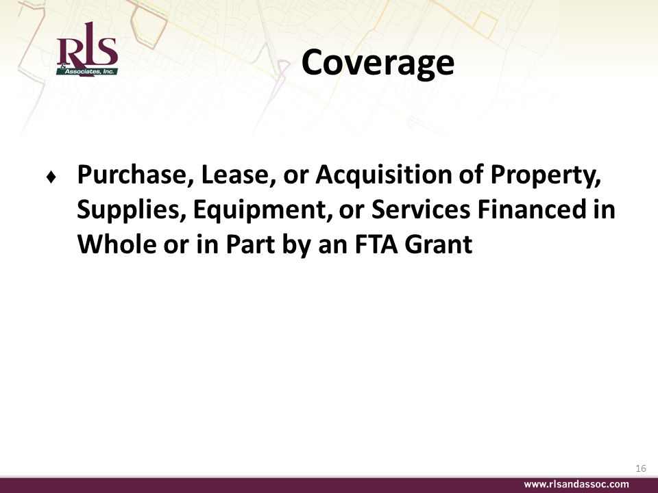 Coverage Purchase, Lease, or Acquisition of Property, Supplies, Equipment, or Services Financed in Whole or in Part by an FTA Grant.