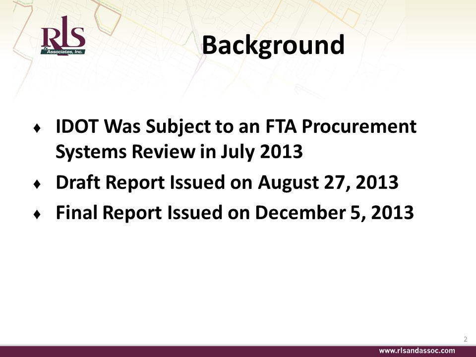 Background IDOT Was Subject to an FTA Procurement Systems Review in July 2013. Draft Report Issued on August 27, 2013.