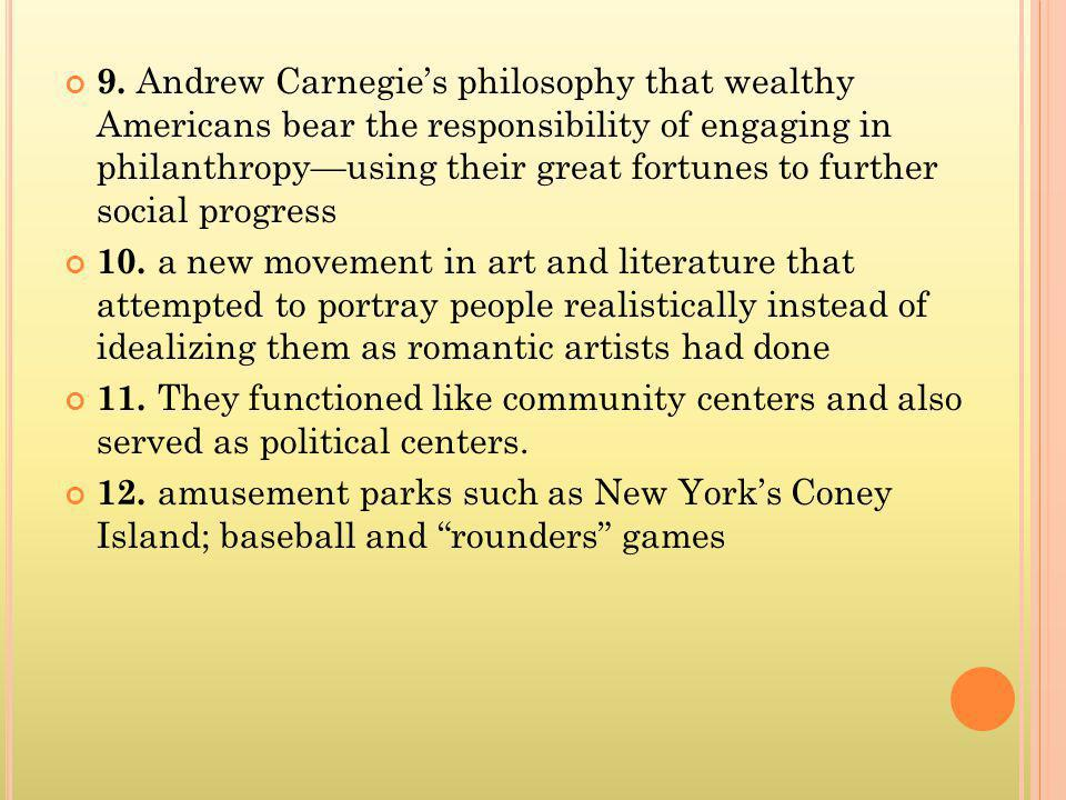 9. Andrew Carnegie's philosophy that wealthy Americans bear the responsibility of engaging in philanthropy—using their great fortunes to further social progress