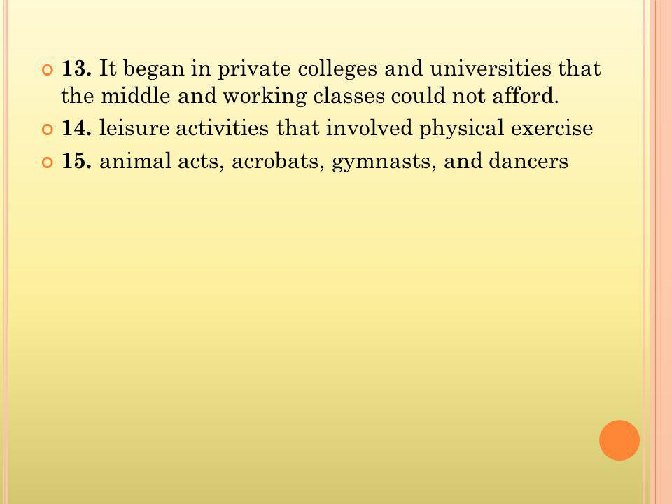 13. It began in private colleges and universities that the middle and working classes could not afford.