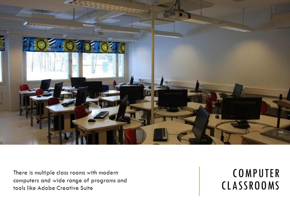 There is multiple class rooms with modern computers and wide range of programs and tools like Adobe Creative Suite