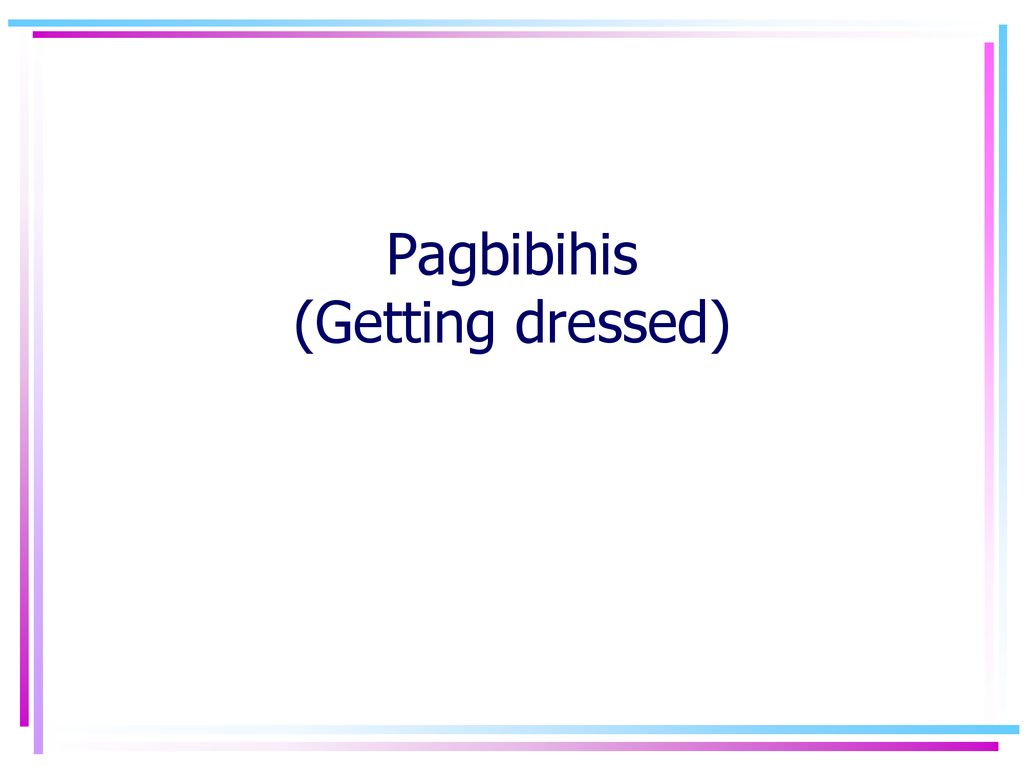 Pagbibihis (Getting dressed)