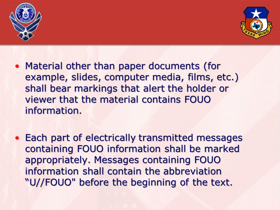 Material other than paper documents (for example, slides, computer media, films, etc.) shall bear markings that alert the holder or viewer that the material contains FOUO information.
