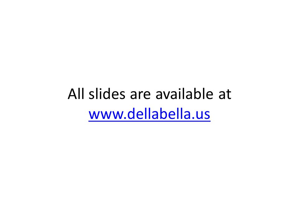 All slides are available at www.dellabella.us