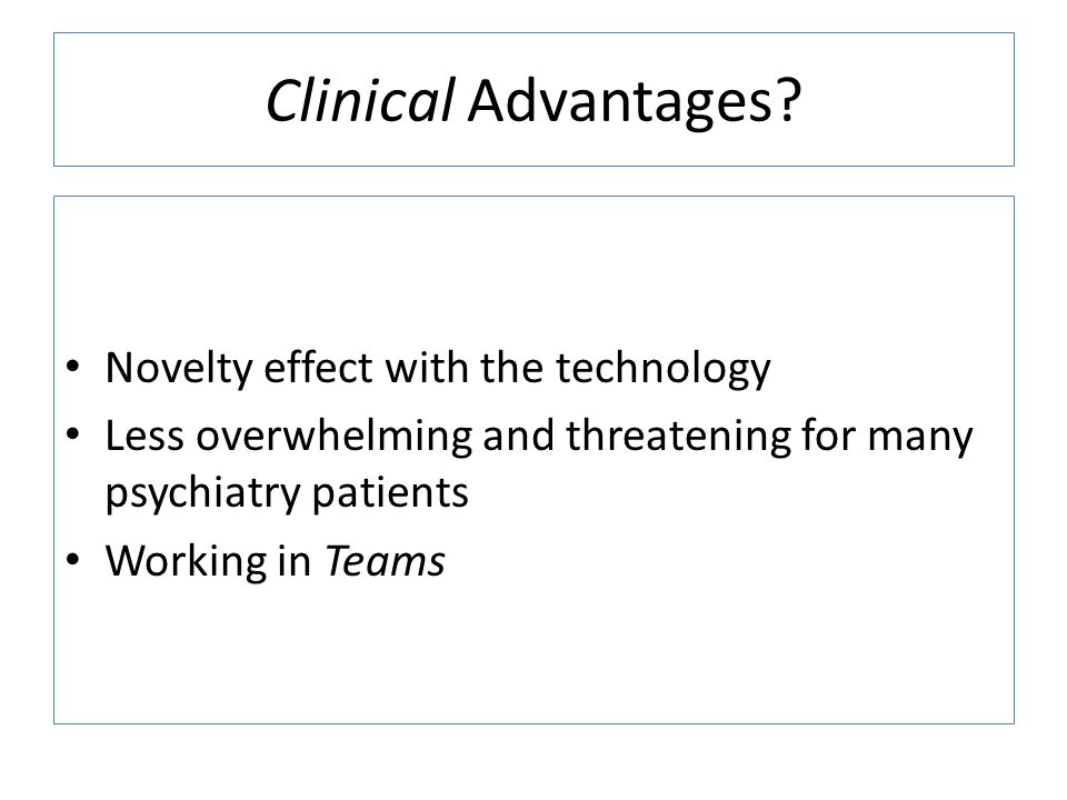 Clinical Advantages Novelty effect with the technology