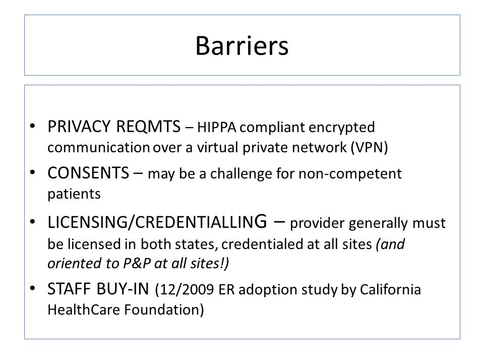 Barriers PRIVACY REQMTS – HIPPA compliant encrypted communication over a virtual private network (VPN)