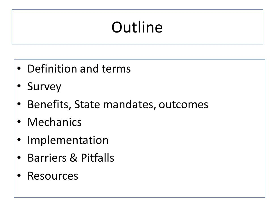 Outline Definition and terms Survey Benefits, State mandates, outcomes