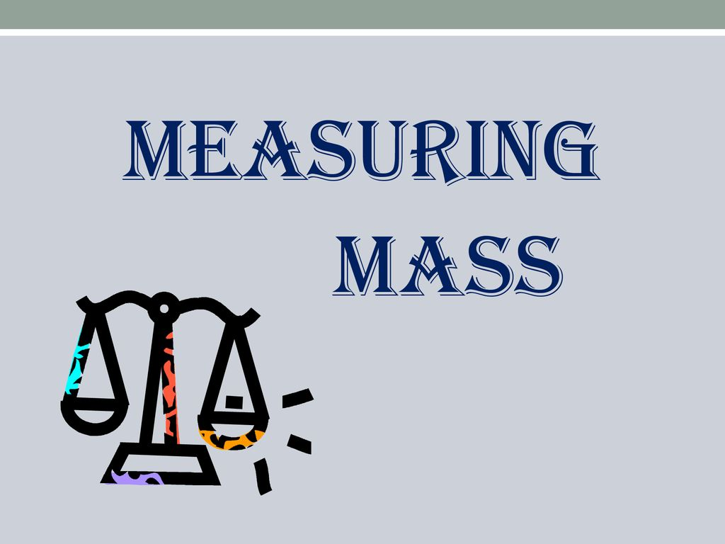 Measuring Mass