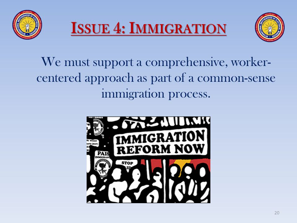 Issue 4: Immigration We must support a comprehensive, worker-centered approach as part of a common-sense immigration process.