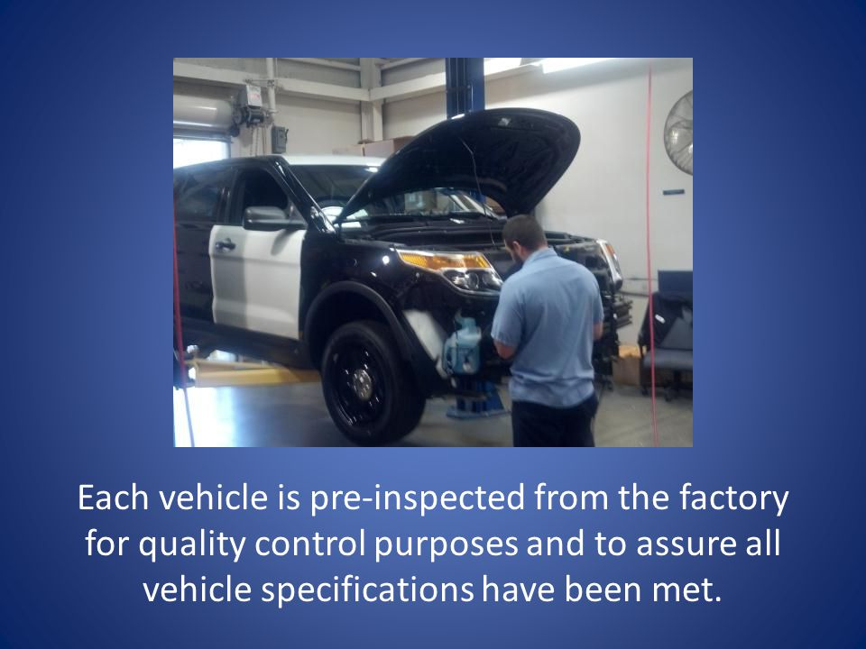 Each vehicle is pre-inspected from the factory for quality control purposes and to assure all vehicle specifications have been met.
