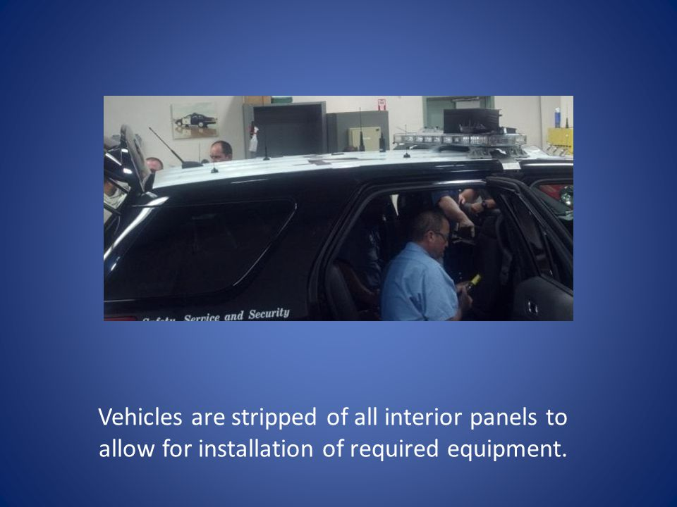 Vehicles are stripped of all interior panels to allow for installation of required equipment.