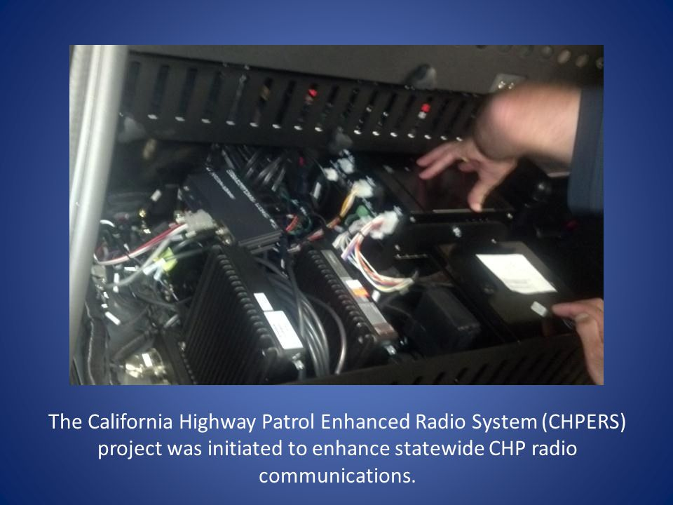 The California Highway Patrol Enhanced Radio System (CHPERS) project was initiated to enhance statewide CHP radio communications.