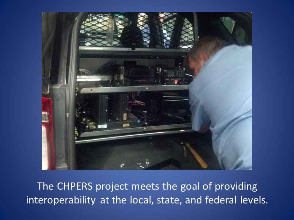 The CHPERS project meets the goal of providing interoperability at the local, state, and federal levels.