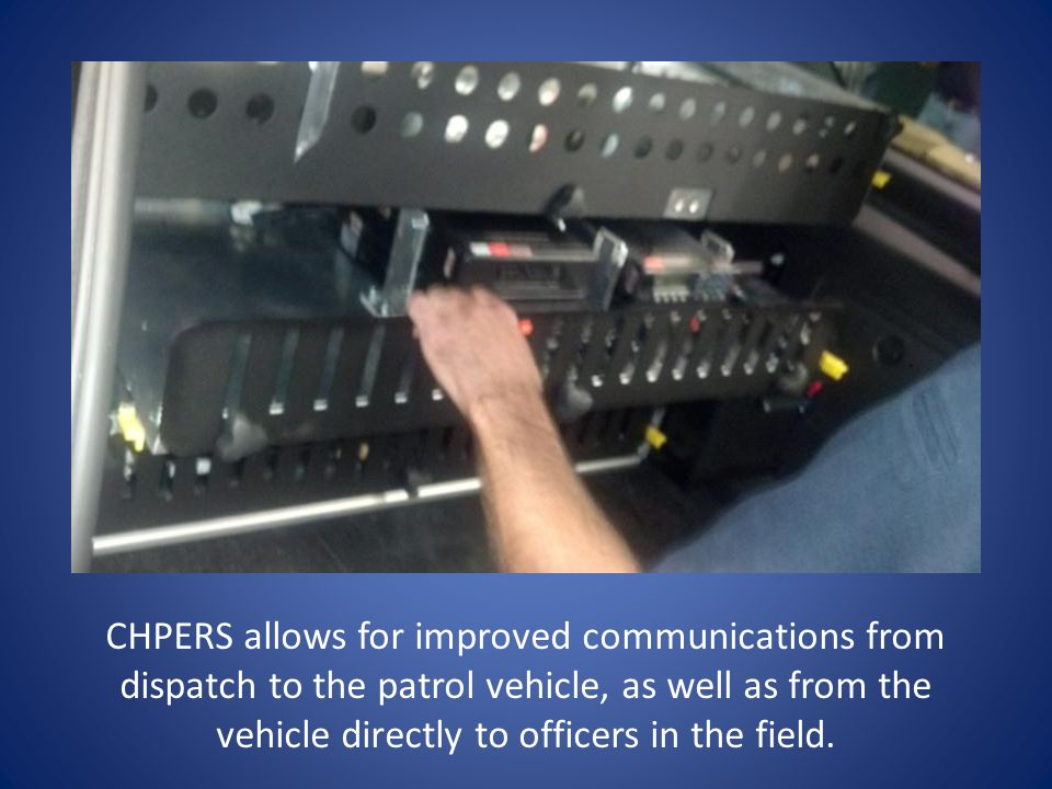 CHPERS allows for improved communications from dispatch to the patrol vehicle, as well as from the vehicle directly to officers in the field.