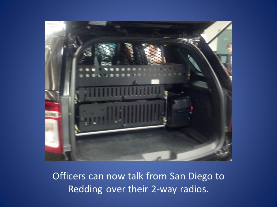 Officers can now talk from San Diego to Redding over their 2-way radios.