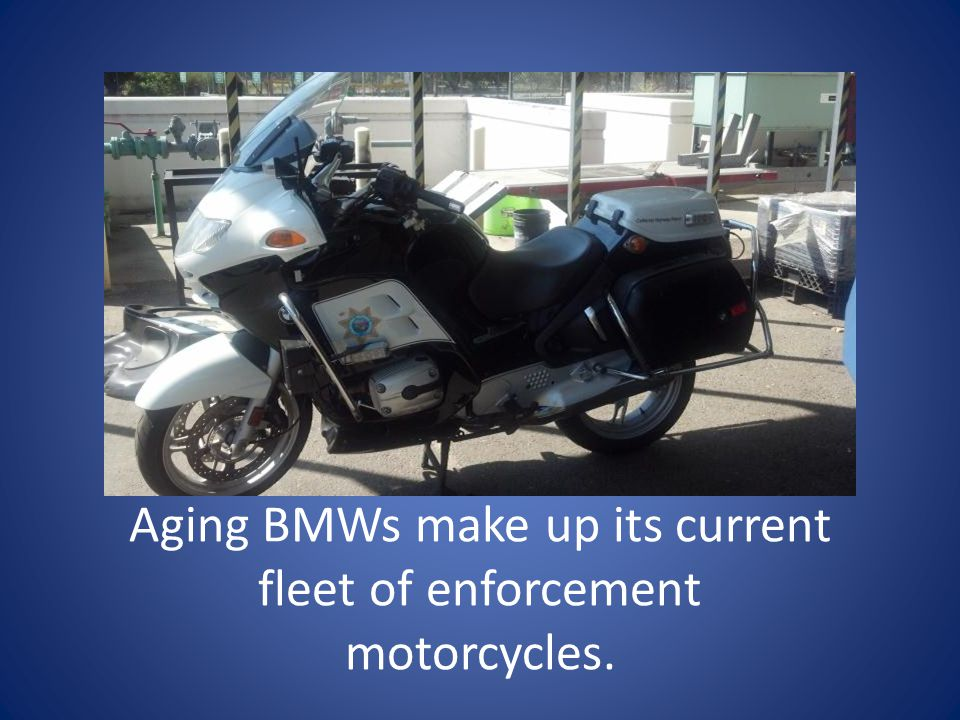 Aging BMWs make up its current fleet of enforcement motorcycles.