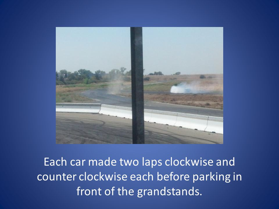 Each car made two laps clockwise and counter clockwise each before parking in front of the grandstands.