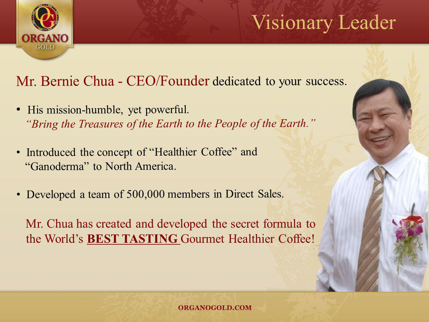 Visionary Leader Mr. Bernie Chua - CEO/Founder dedicated to your success.