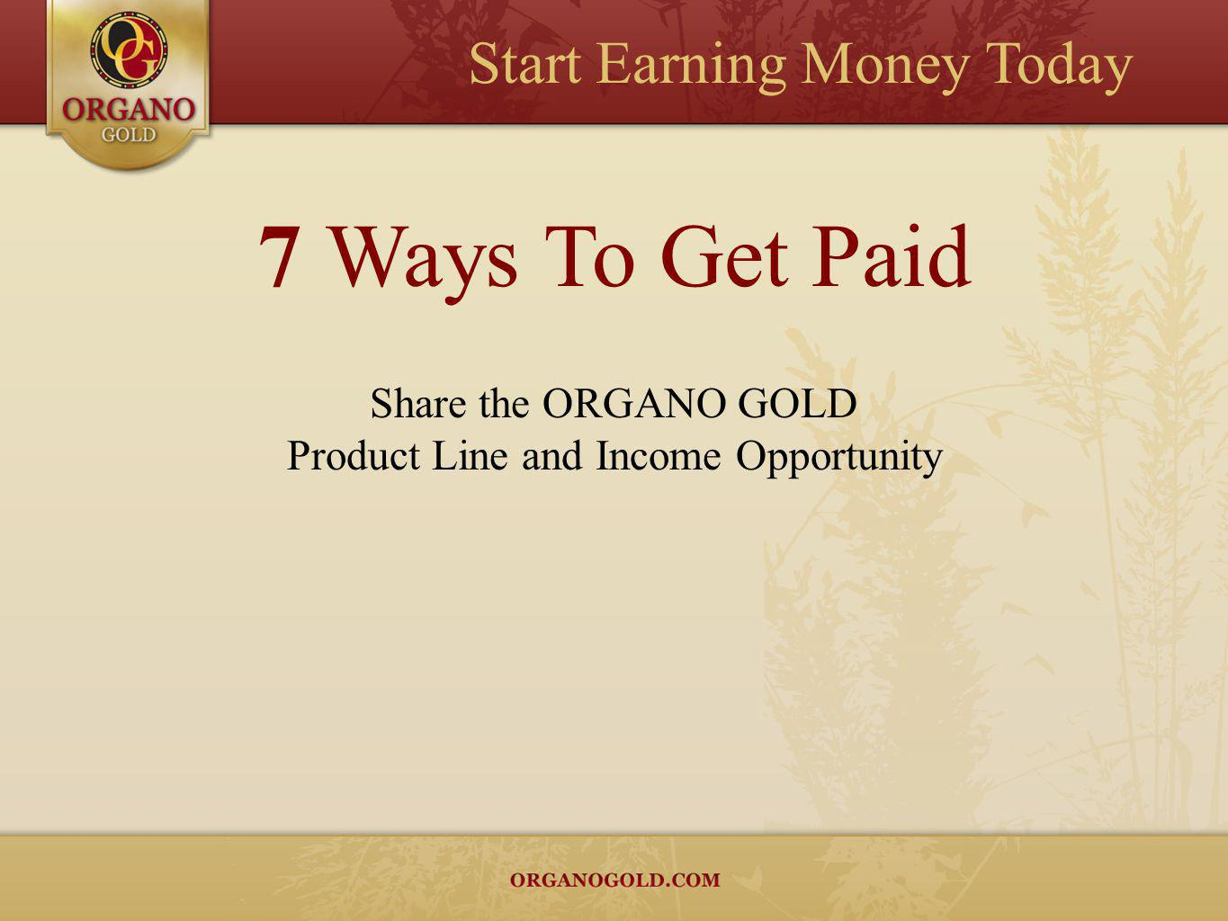 7 Ways To Get Paid Share the ORGANO GOLD