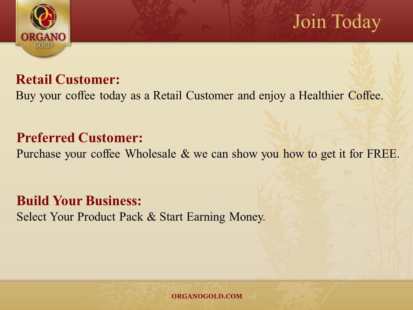 Join Today Retail Customer: Preferred Customer: Build Your Business: