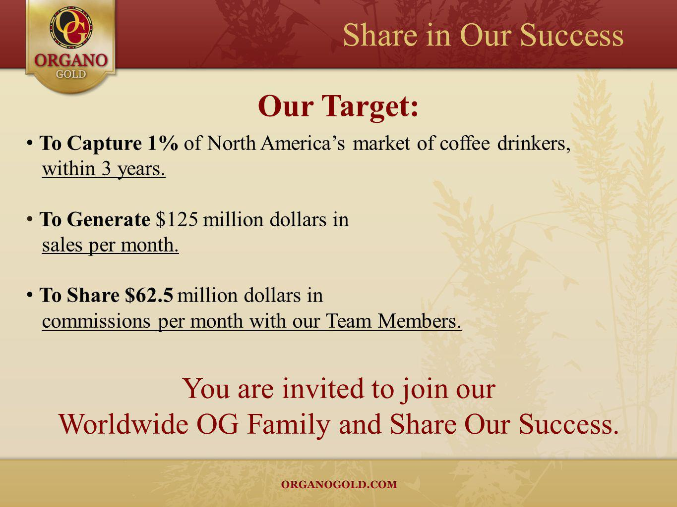 Share in Our Success Our Target: You are invited to join our