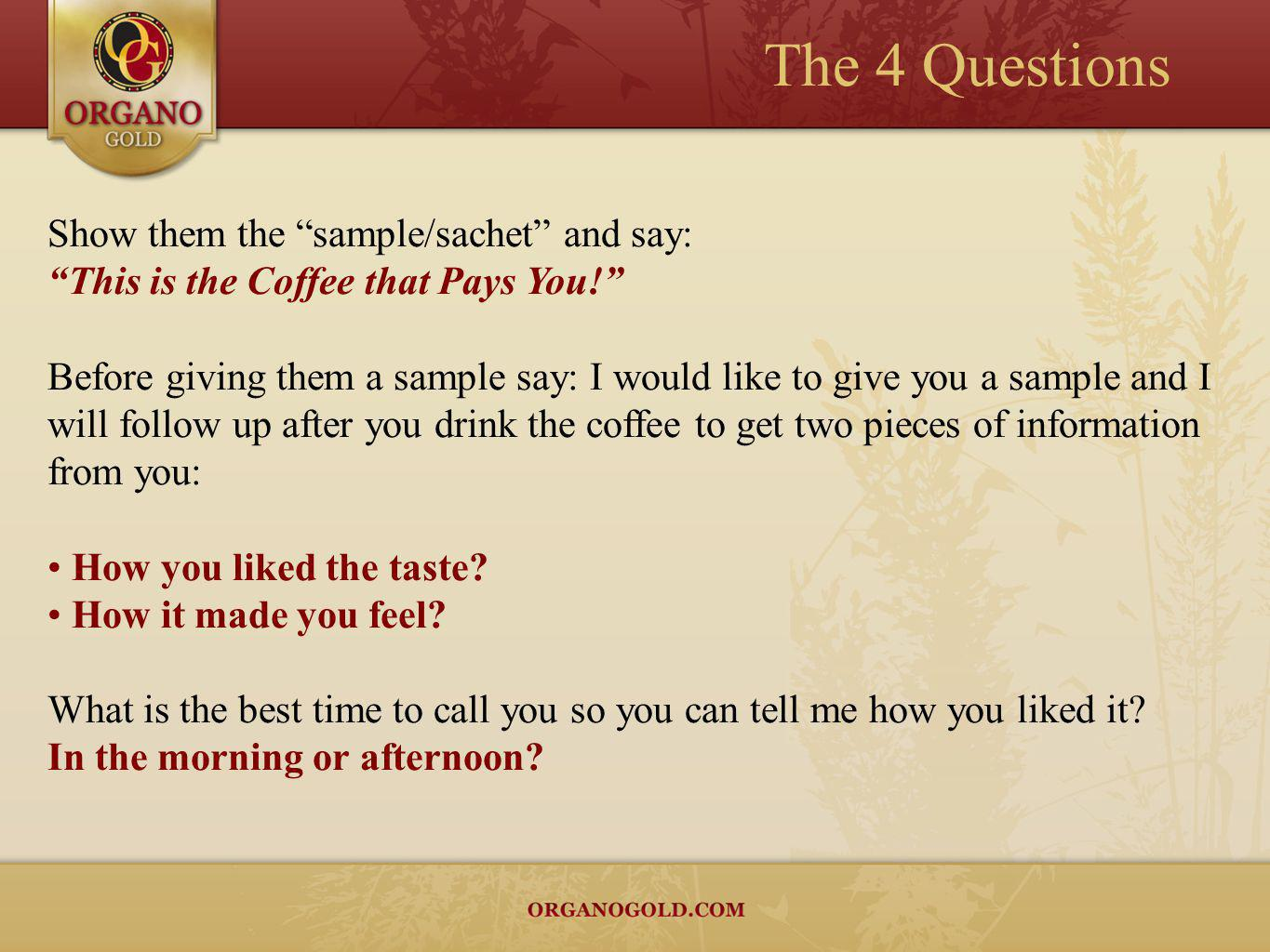 The 4 Questions Show them the sample/sachet and say: