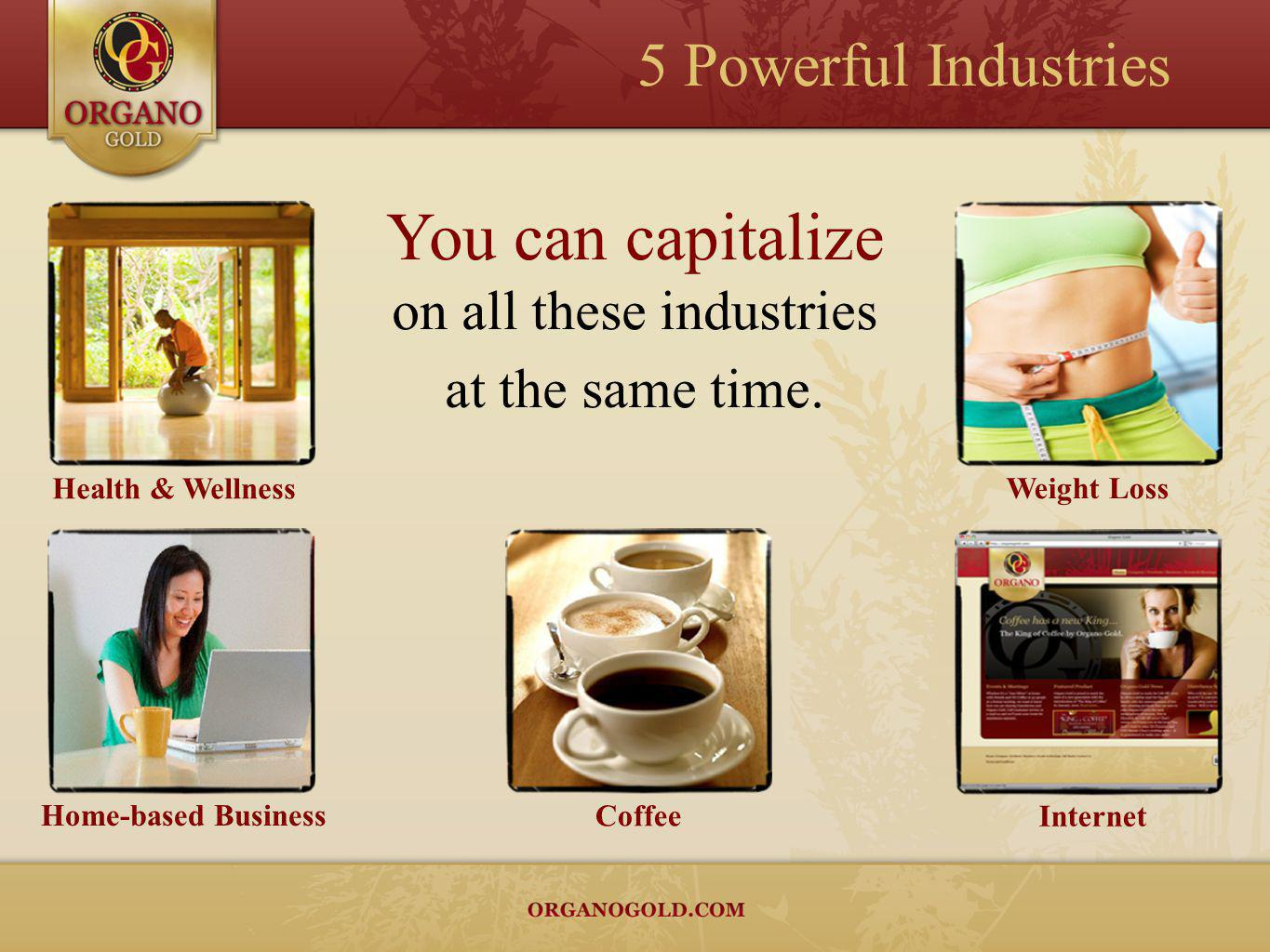 You can capitalize on all these industries